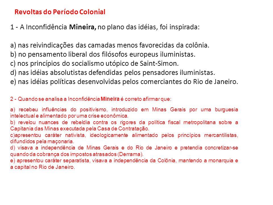 1 - A Inconfidência Mineira, no plano das idéias, foi inspirada: a) nas reivindicações das camadas menos favorecidas da colônia. b) no pensamento libe