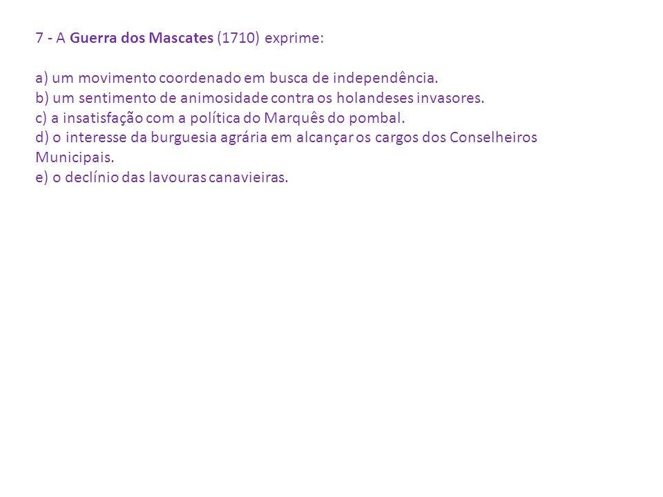 7 - A Guerra dos Mascates (1710) exprime: a) um movimento coordenado em busca de independência. b) um sentimento de animosidade contra os holandeses i