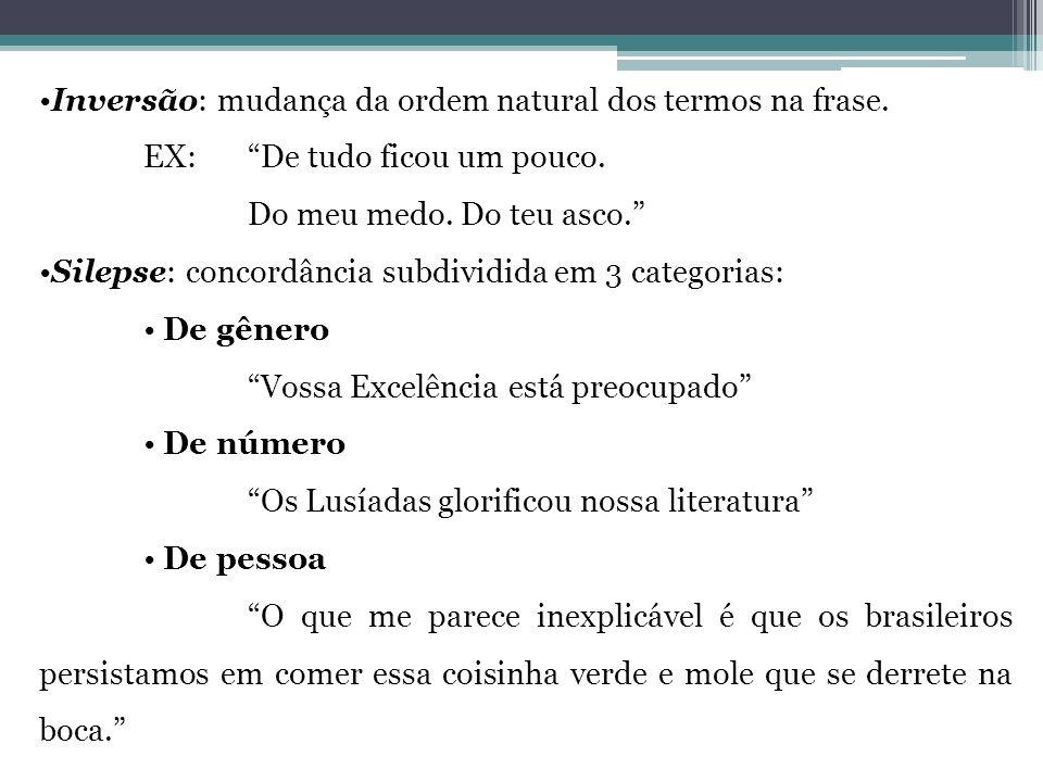 Inversão: mudança da ordem natural dos termos na frase.