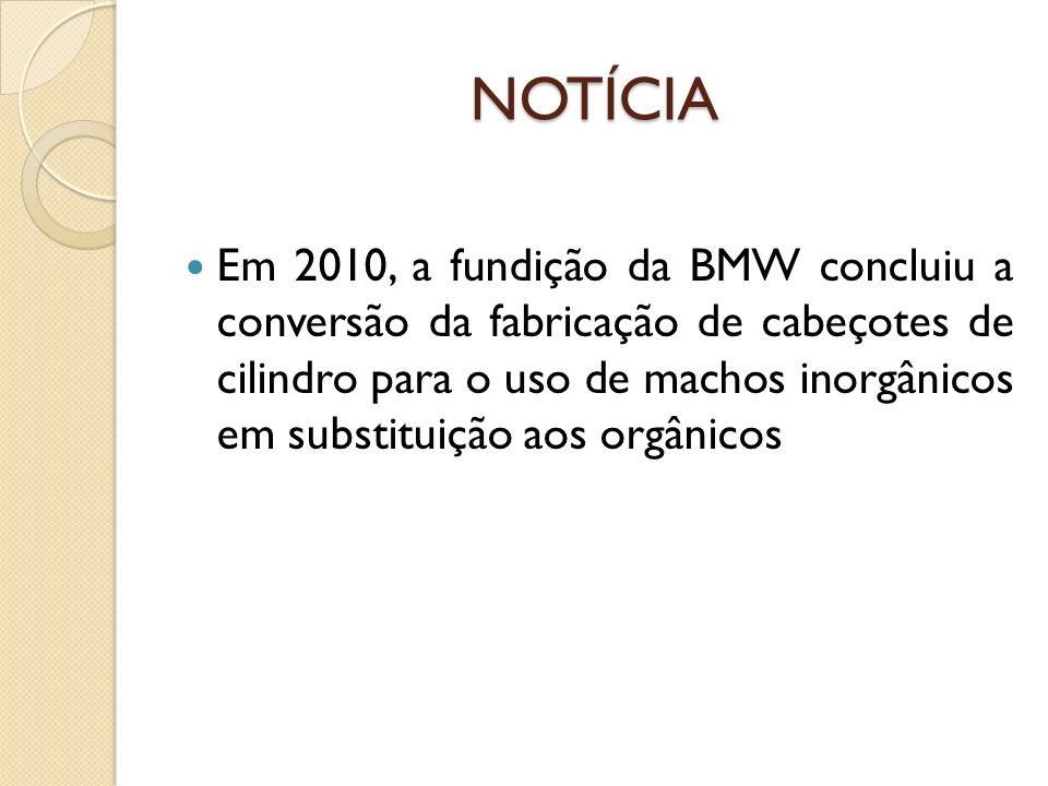 NOTÍCIA Em 2010, a fundição da BMW concluiu a conversão da fabricação de cabeçotes de cilindro para o uso de machos inorgânicos em substituição aos or