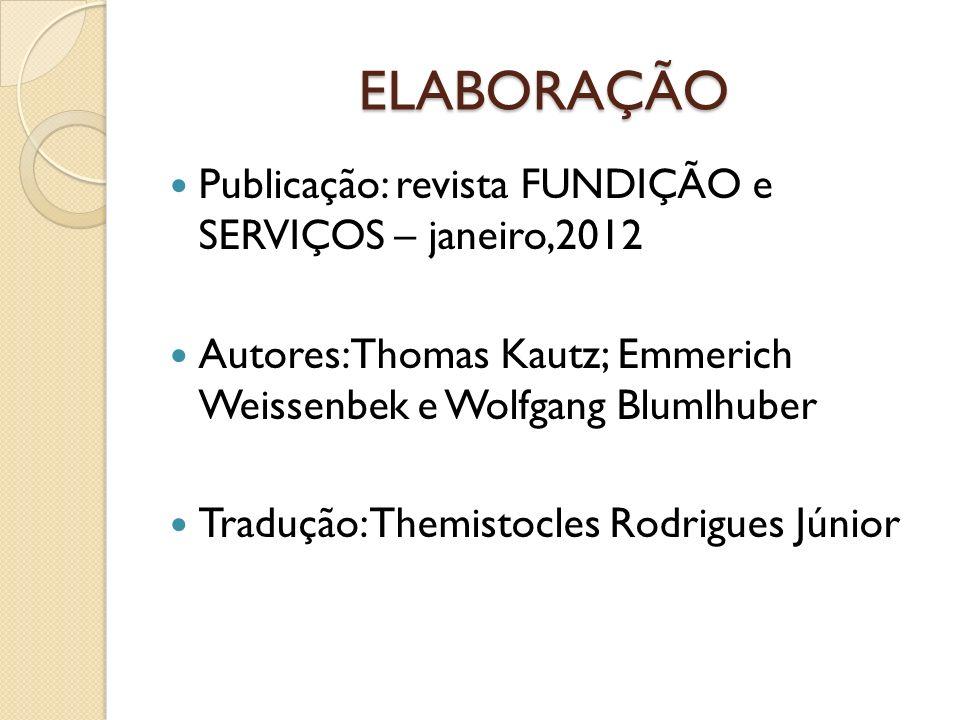 ELABORAÇÃO Publicação: revista FUNDIÇÃO e SERVIÇOS – janeiro,2012 Autores: Thomas Kautz; Emmerich Weissenbek e Wolfgang Blumlhuber Tradução: Themistoc