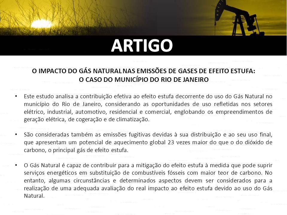 O IMPACTO DO GÁS NATURAL NAS EMISSÕES DE GASES DE EFEITO ESTUFA: O CASO DO MUNICÍPIO DO RIO DE JANEIRO Este estudo analisa a contribuição efetiva ao e