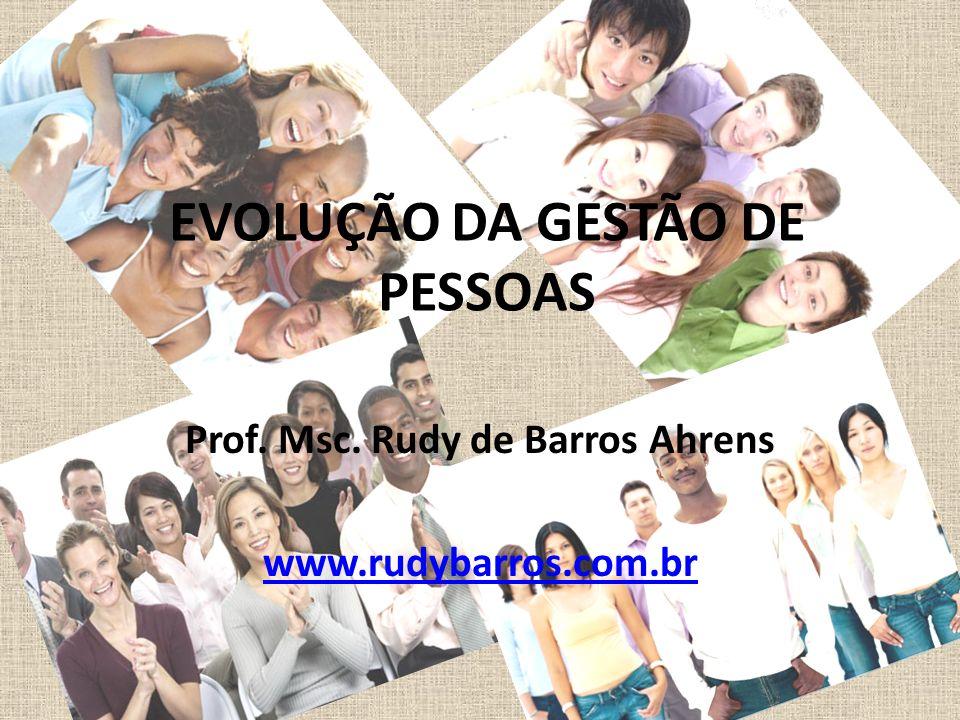 EVOLUÇÃO DA GESTÃO DE PESSOAS Prof. Msc. Rudy de Barros Ahrens www.rudybarros.com.br