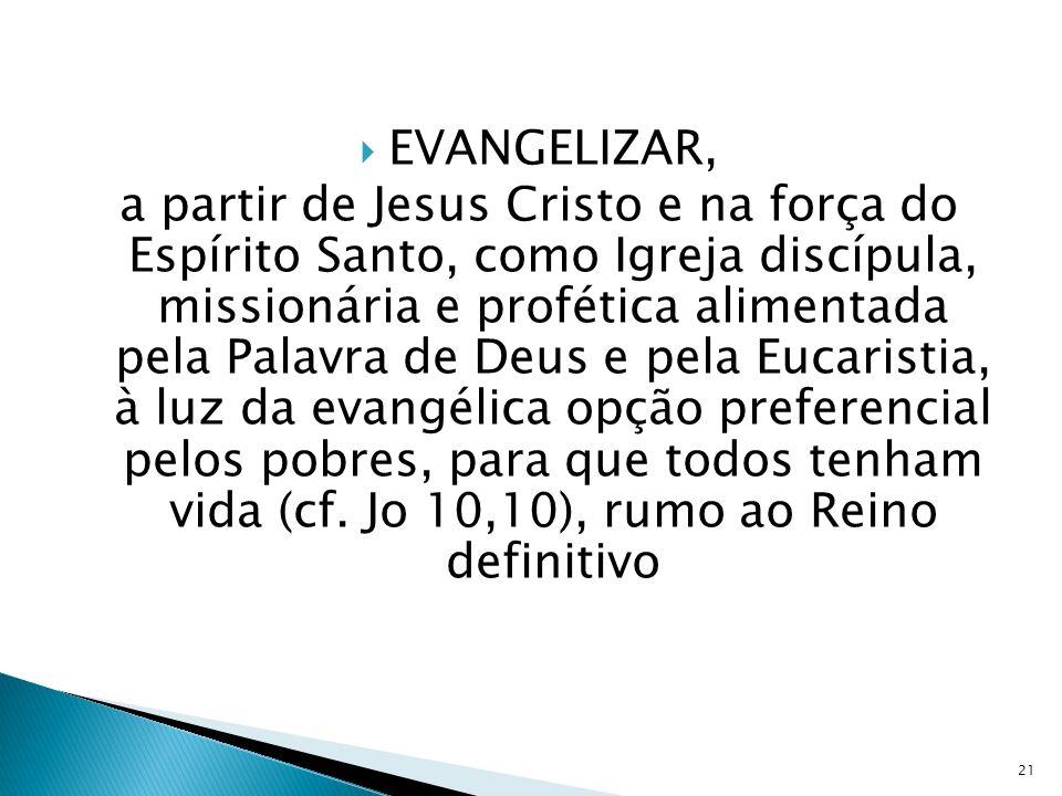 EVANGELIZAR, a partir de Jesus Cristo e na força do Espírito Santo, como Igreja discípula, missionária e profética alimentada pela Palavra de Deus e p