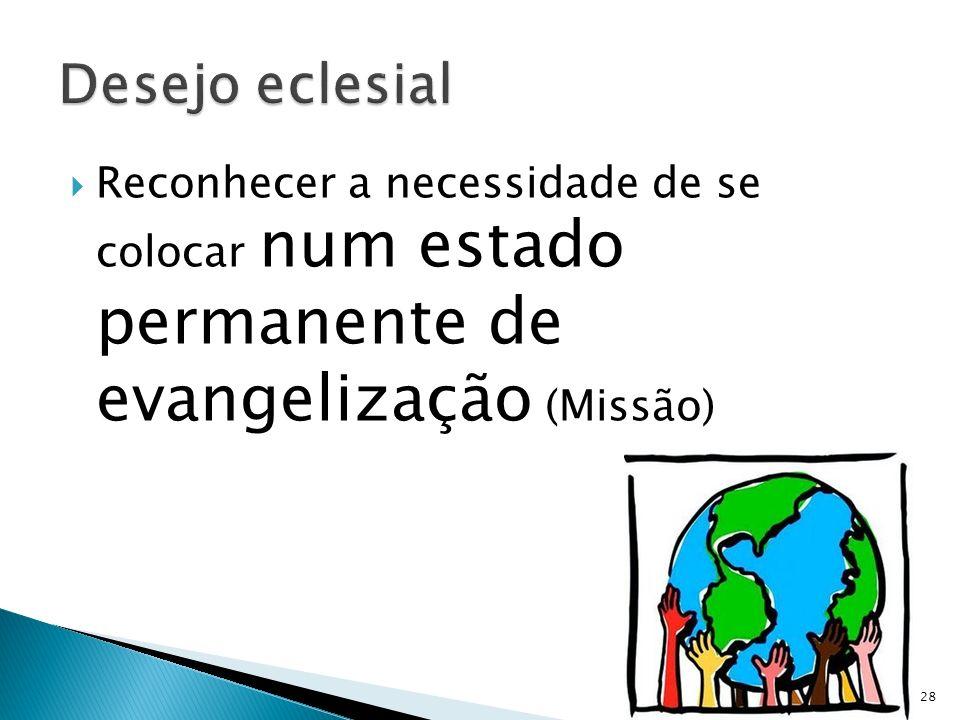 Reconhecer a necessidade de se colocar num estado permanente de evangelização (Missão) 28