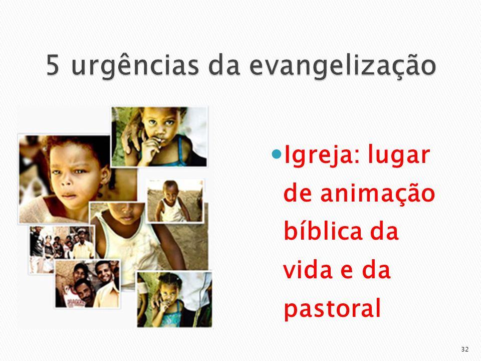 Igreja: lugar de animação bíblica da vida e da pastoral 32