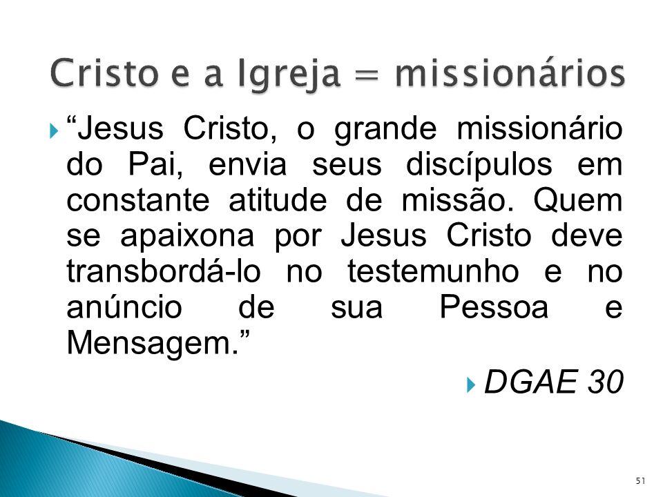 Jesus Cristo, o grande missionário do Pai, envia seus discípulos em constante atitude de missão. Quem se apaixona por Jesus Cristo deve transbordá-lo