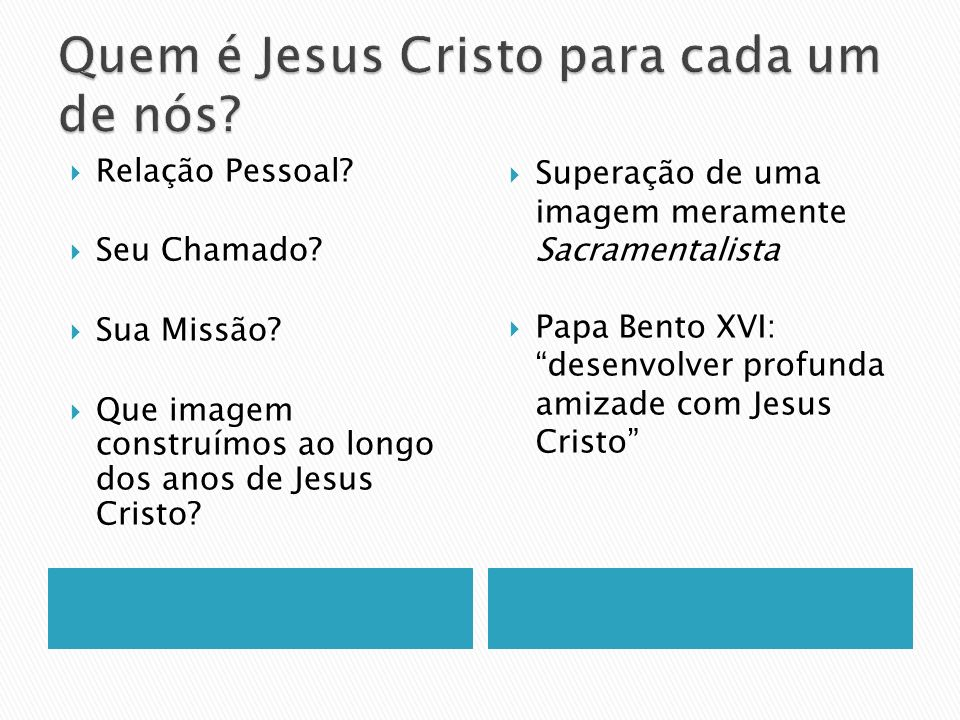 Relação Pessoal? Seu Chamado? Sua Missão? Que imagem construímos ao longo dos anos de Jesus Cristo? Superação de uma imagem meramente Sacramentalista
