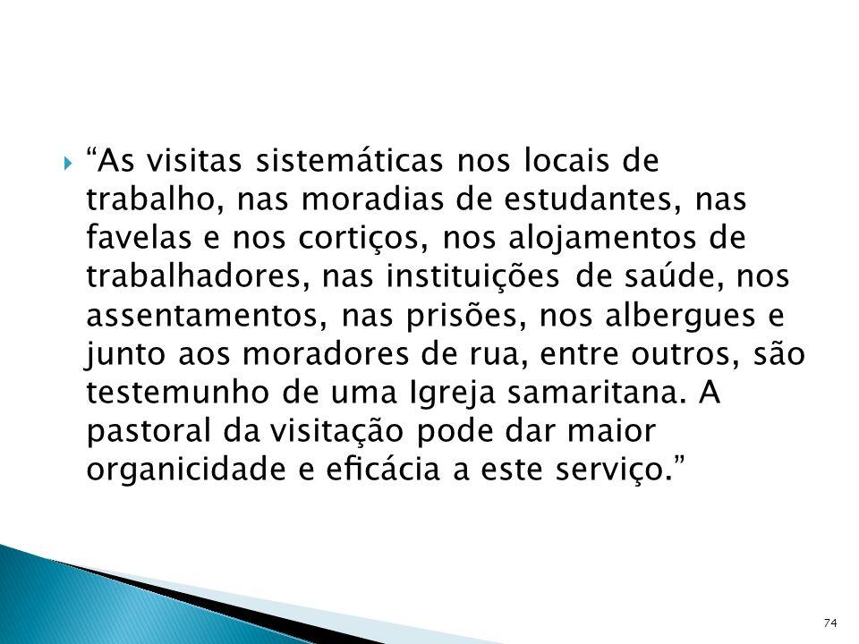 As visitas sistemáticas nos locais de trabalho, nas moradias de estudantes, nas favelas e nos cortiços, nos alojamentos de trabalhadores, nas institui