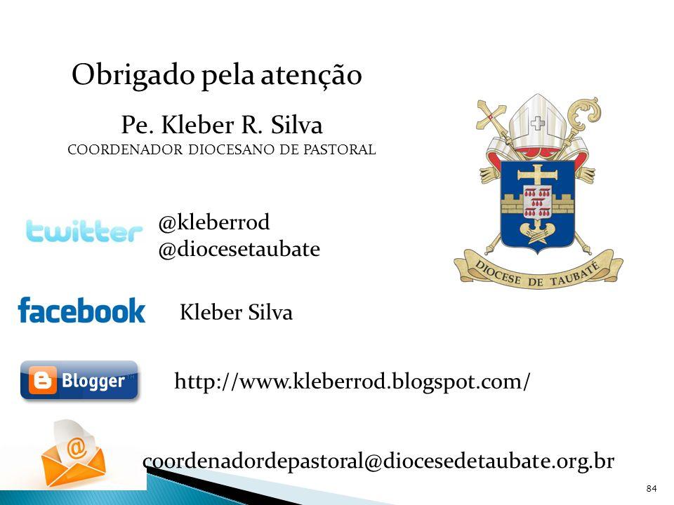 Obrigado pela atenção Pe. Kleber R. Silva COORDENADOR DIOCESANO DE PASTORAL @kleberrod @diocesetaubate coordenadordepastoral@diocesedetaubate.org.br K