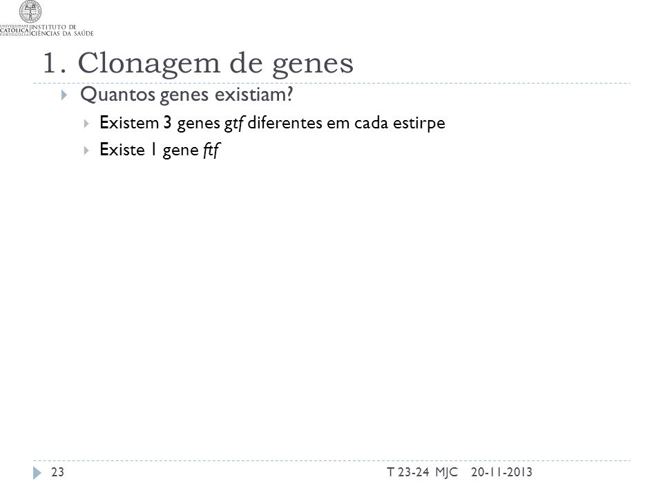 1. Clonagem de genes Quantos genes existiam? Existem 3 genes gtf diferentes em cada estirpe Existe 1 gene ftf 20-11-201323T 23-24 MJC