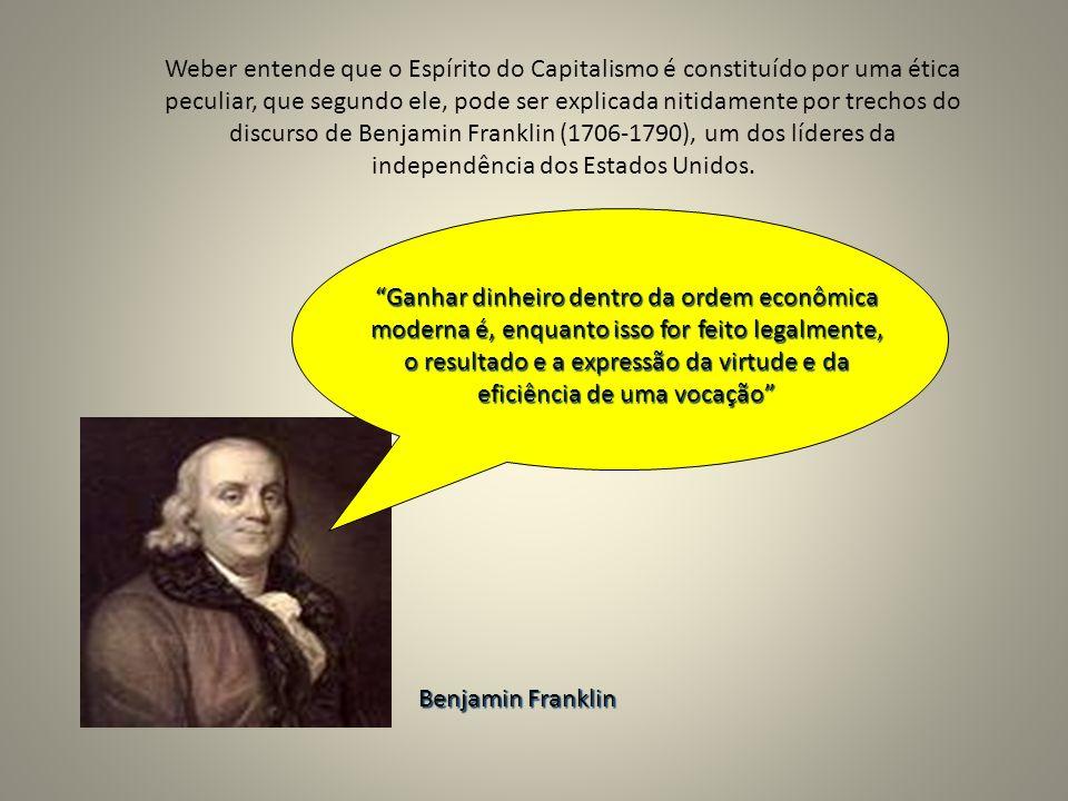 Weber entende que o Espírito do Capitalismo é constituído por uma ética peculiar, que segundo ele, pode ser explicada nitidamente por trechos do discurso de Benjamin Franklin (1706-1790), um dos líderes da independência dos Estados Unidos.