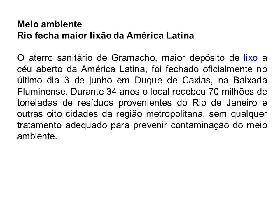 Meio ambiente Rio fecha maior lixão da América Latina O aterro sanitário de Gramacho, maior depósito de lixo a céu aberto da América Latina, foi fecha
