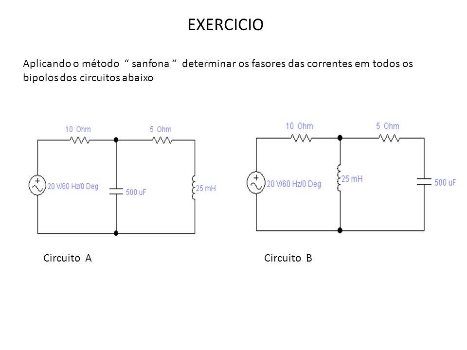 EXERCICIO Aplicando o método sanfona determinar os fasores das correntes em todos os bipolos dos circuitos abaixo Circuito ACircuito B