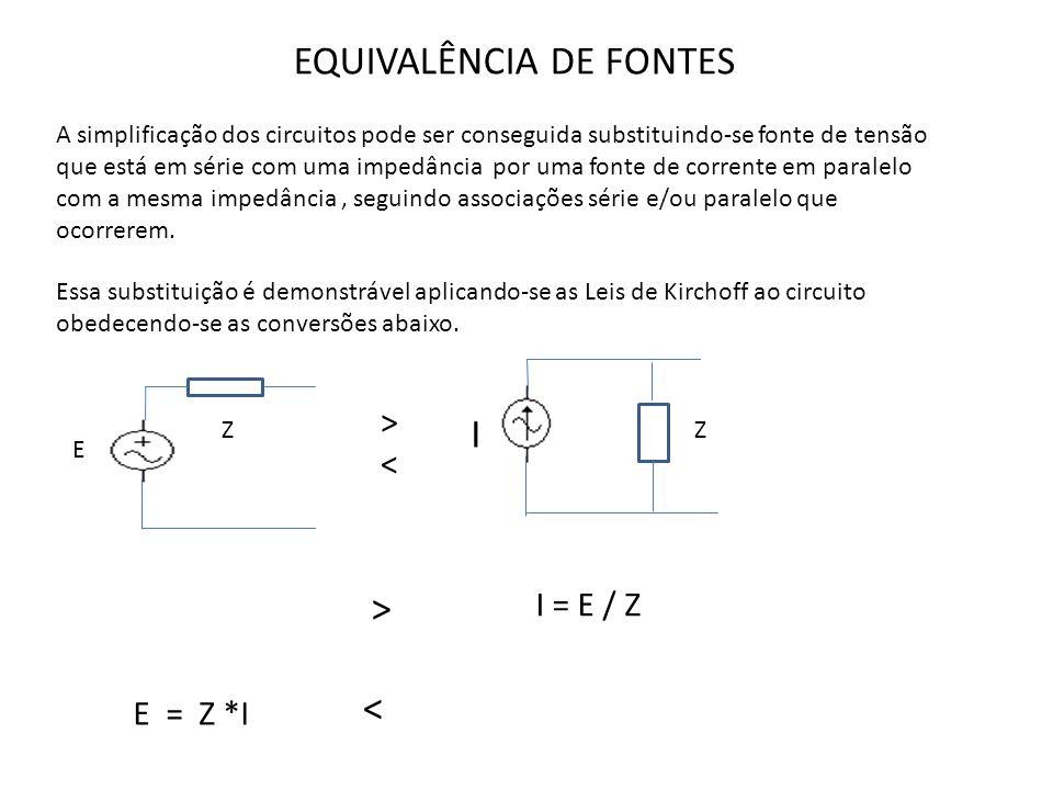EQUIVALÊNCIA DE FONTES A simplificação dos circuitos pode ser conseguida substituindo-se fonte de tensão que está em série com uma impedância por uma