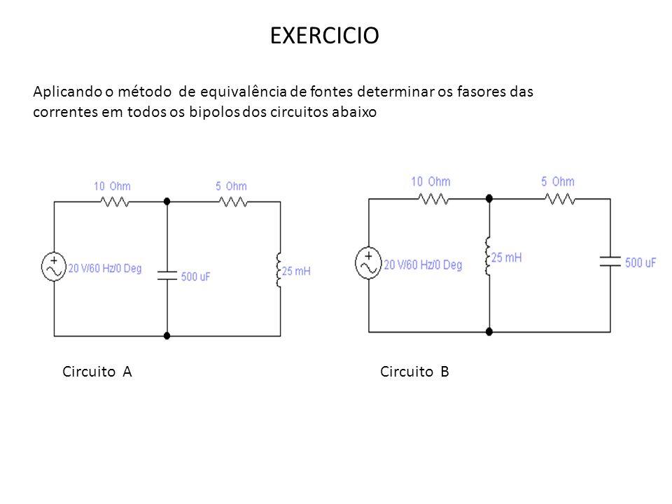 EXERCICIO Aplicando o método de equivalência de fontes determinar os fasores das correntes em todos os bipolos dos circuitos abaixo Circuito ACircuito