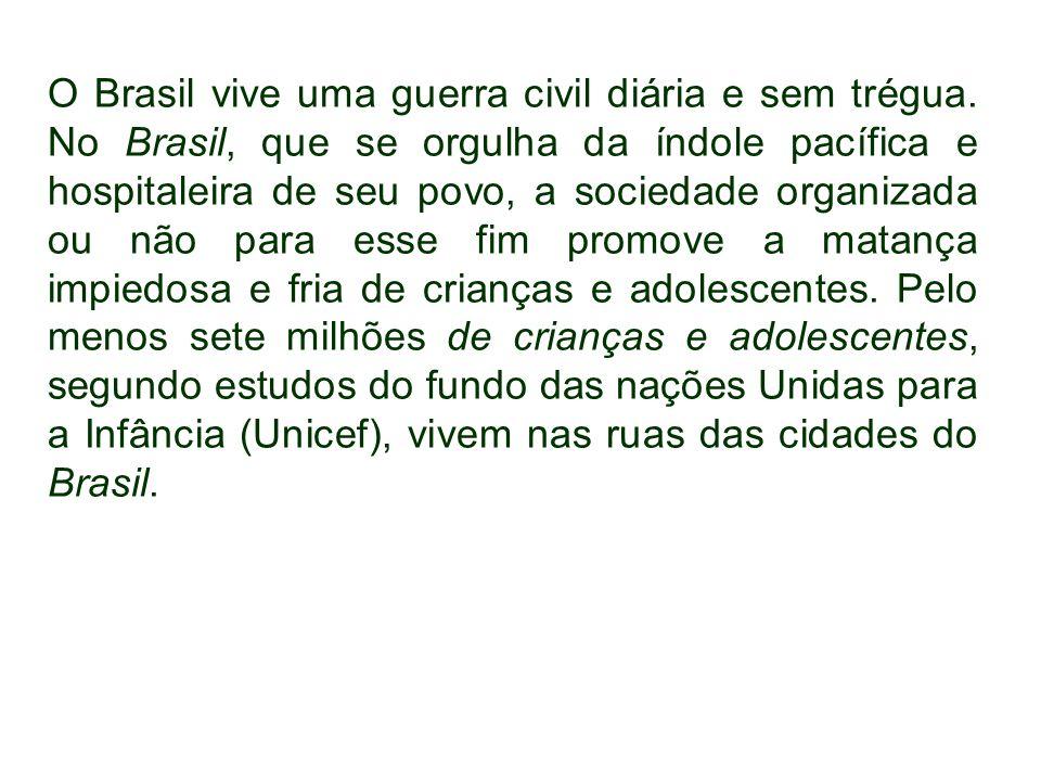 O Brasil vive uma guerra civil diária e sem trégua. No Brasil, que se orgulha da índole pacífica e hospitaleira de seu povo, a sociedade organizada ou