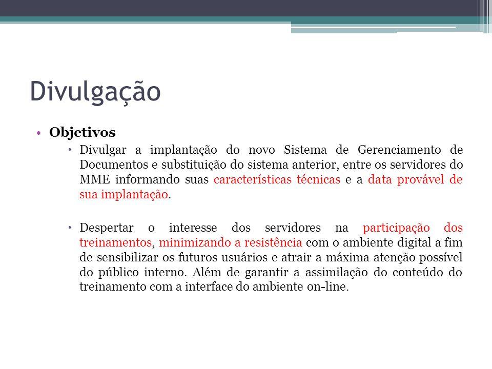 Divulgação Objetivos Divulgar a implantação do novo Sistema de Gerenciamento de Documentos e substituição do sistema anterior, entre os servidores do