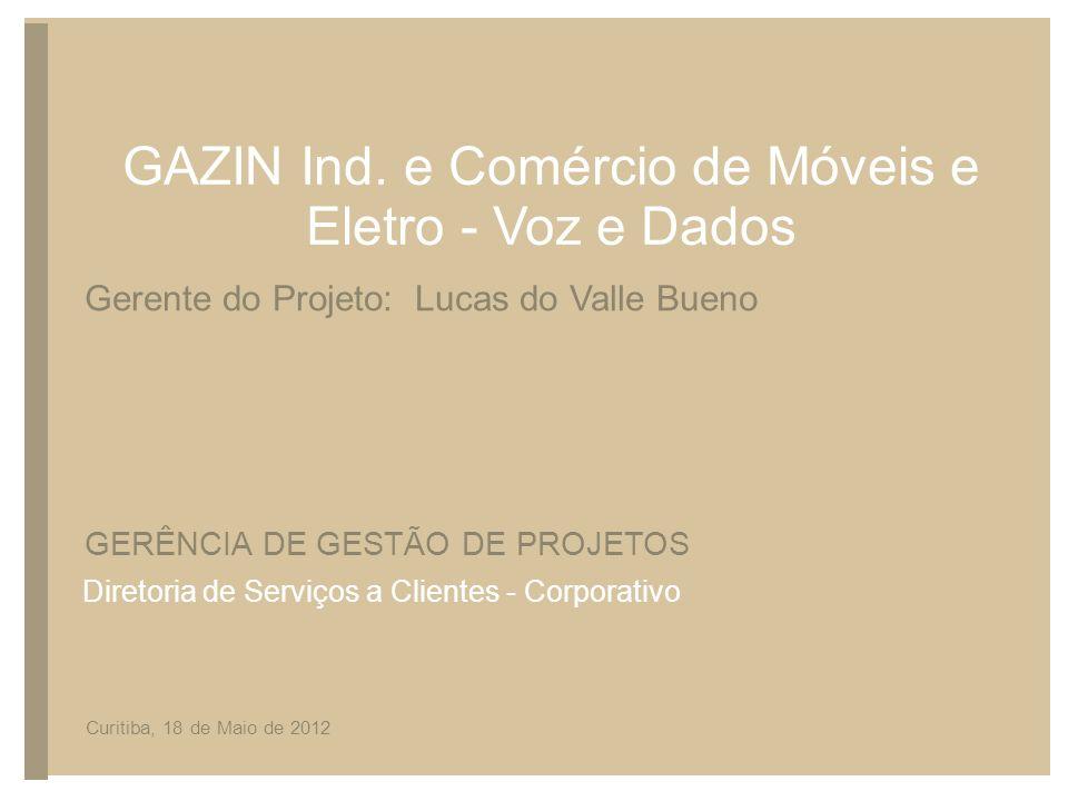 TÍTULO DA APRESENTAÇÃO Rio, 10 de janeiro de 2011 Curitiba, 18 de Maio de 2012 GERÊNCIA DE GESTÃO DE PROJETOS Gerente do Projeto: Lucas do Valle Bueno GAZIN Ind.