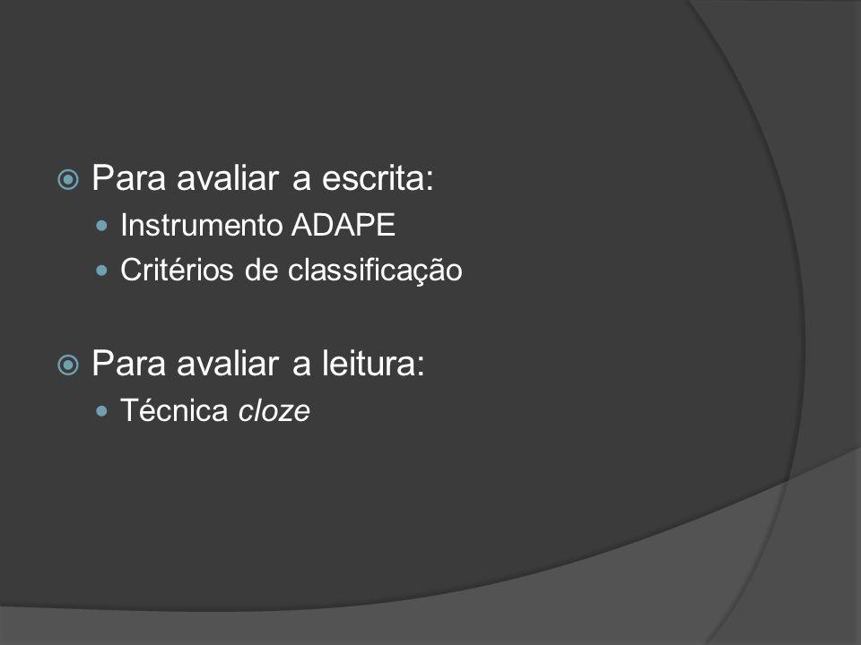 Para avaliar a escrita: Instrumento ADAPE Critérios de classificação Para avaliar a leitura: Técnica cloze