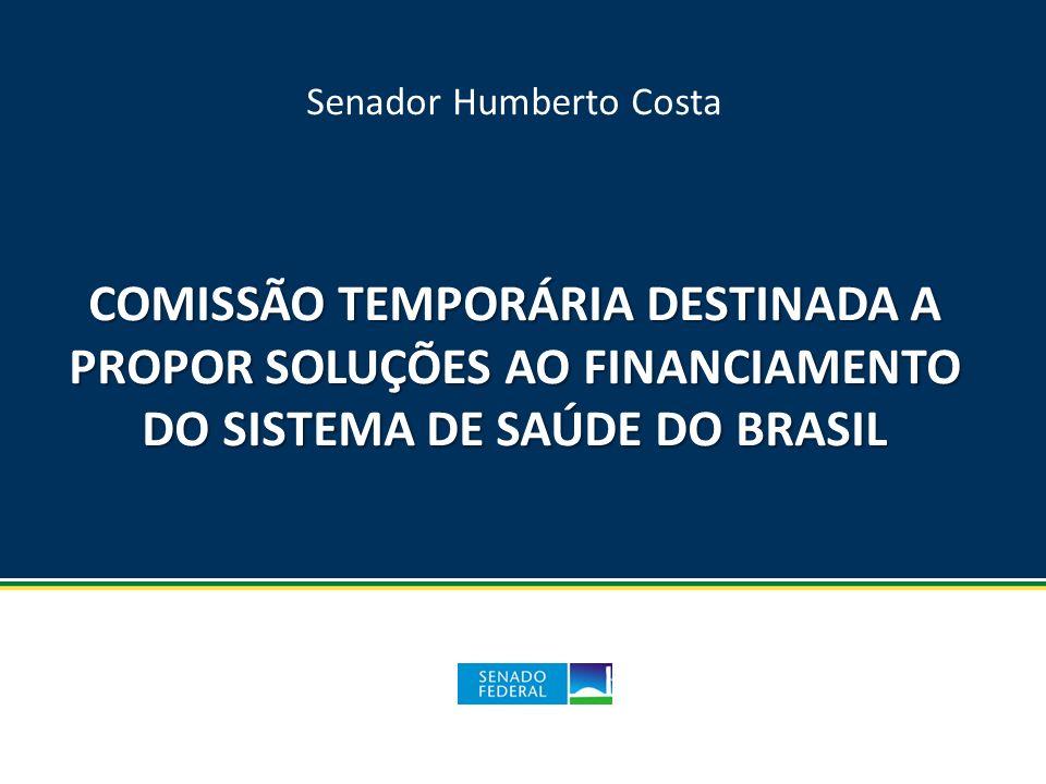 Senador Humberto Costa COMISSÃO TEMPORÁRIA DESTINADA A PROPOR SOLUÇÕES AO FINANCIAMENTO DO SISTEMA DE SAÚDE DO BRASIL
