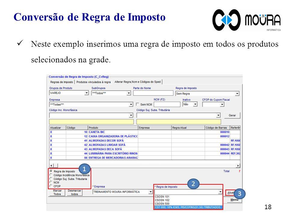 18 Neste exemplo inserimos uma regra de imposto em todos os produtos selecionados na grade.