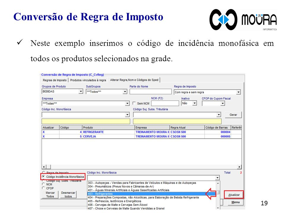 19 Neste exemplo inserimos o código de incidência monofásica em todos os produtos selecionados na grade.