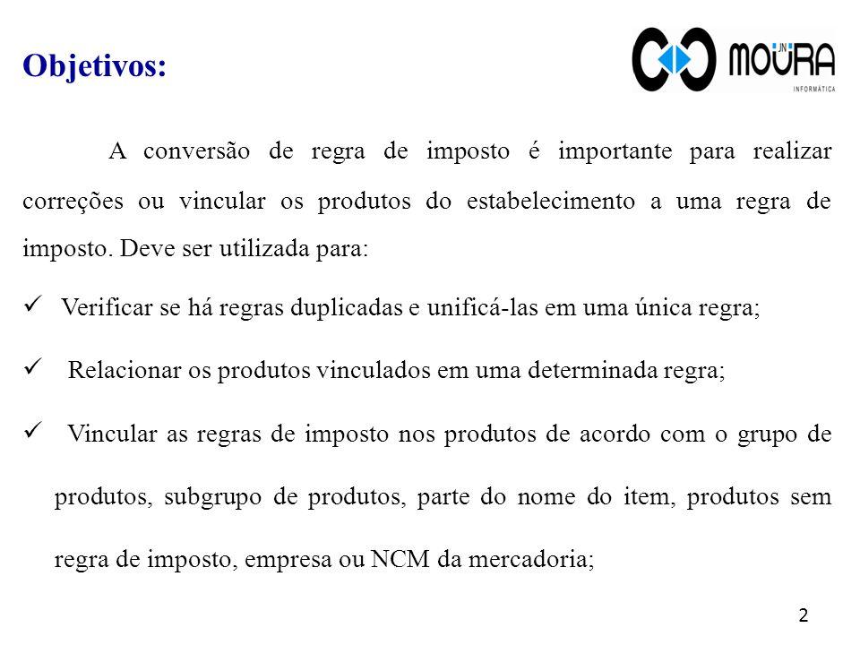 Objetivos: A conversão de regra de imposto é importante para realizar correções ou vincular os produtos do estabelecimento a uma regra de imposto.