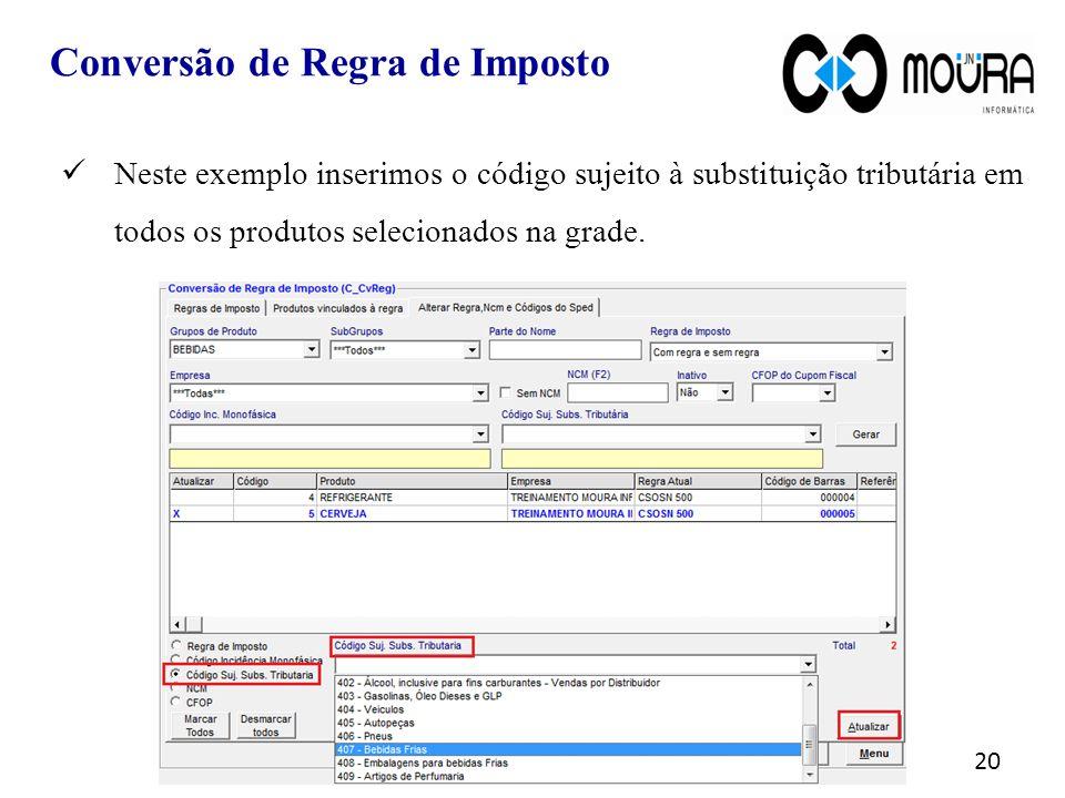 20 Neste exemplo inserimos o código sujeito à substituição tributária em todos os produtos selecionados na grade.