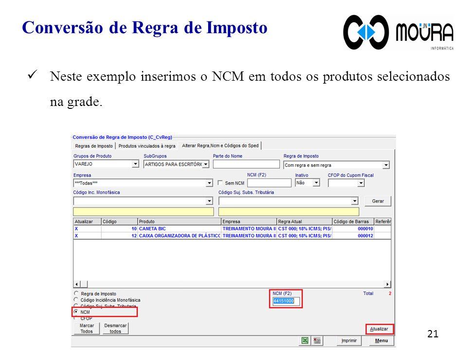 21 Neste exemplo inserimos o NCM em todos os produtos selecionados na grade.