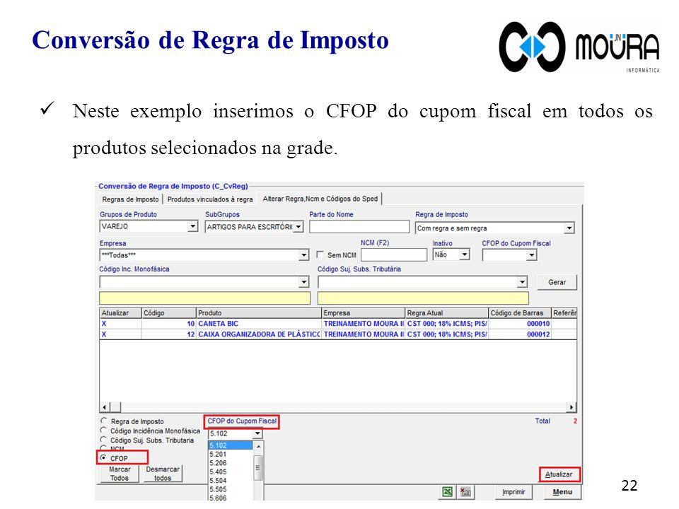22 Neste exemplo inserimos o CFOP do cupom fiscal em todos os produtos selecionados na grade.