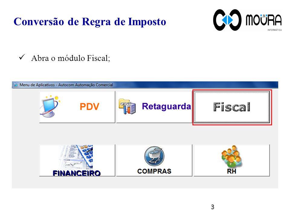 Abra o módulo Fiscal; Conversão de Regra de Imposto 3