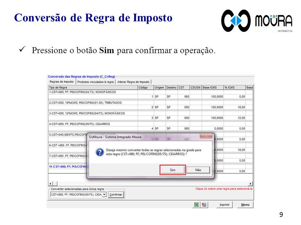 Pressione o botão Sim para confirmar a operação. 9 Conversão de Regra de Imposto