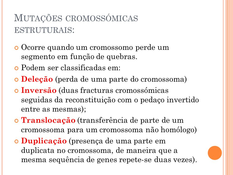 M UTAÇÕES CROMOSSÓMICAS ESTRUTURAIS : Ocorre quando um cromossomo perde um segmento em função de quebras.