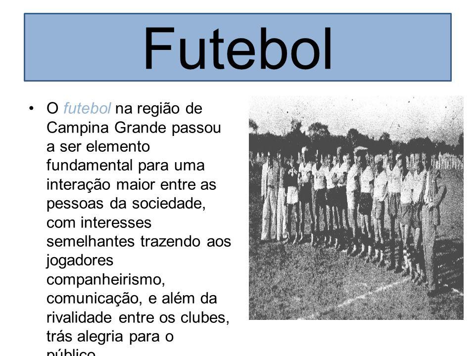 Futebol O futebol na região de Campina Grande passou a ser elemento fundamental para uma interação maior entre as pessoas da sociedade, com interesses