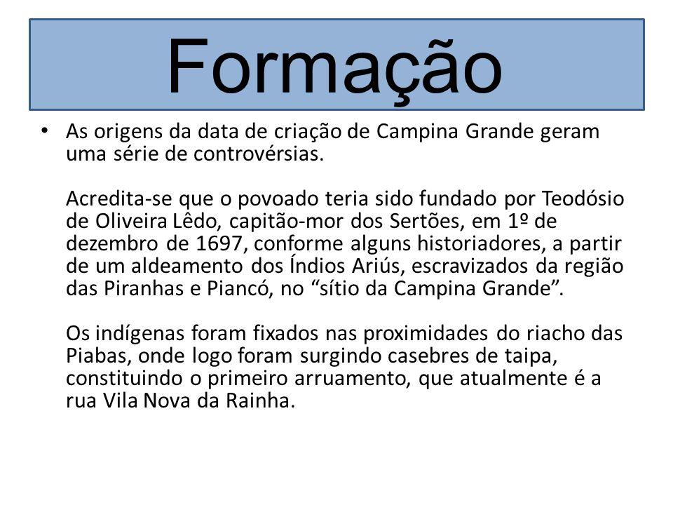 Formação As origens da data de criação de Campina Grande geram uma série de controvérsias. Acredita-se que o povoado teria sido fundado por Teodósio d