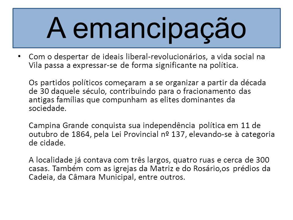 A emancipação Com o despertar de ideais liberal-revolucionários, a vida social na Vila passa a expressar-se de forma significante na política. Os part