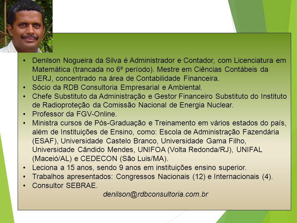 Denilson Nogueira da Silva é Administrador e Contador, com Licenciatura em Matemática (trancada no 6º período). Mestre em Ciências Contábeis da UERJ,