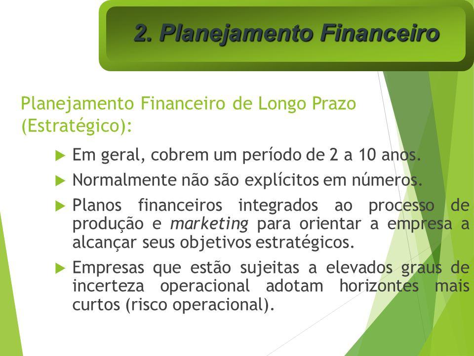 Planejamento Financeiro de Longo Prazo (Estratégico): Em geral, cobrem um período de 2 a 10 anos. Normalmente não são explícitos em números. Planos fi