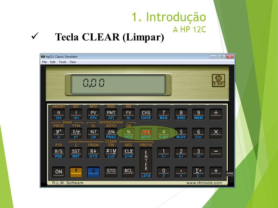 1. Introdução A HP 12C EEX Tecla CLEAR (Limpar)