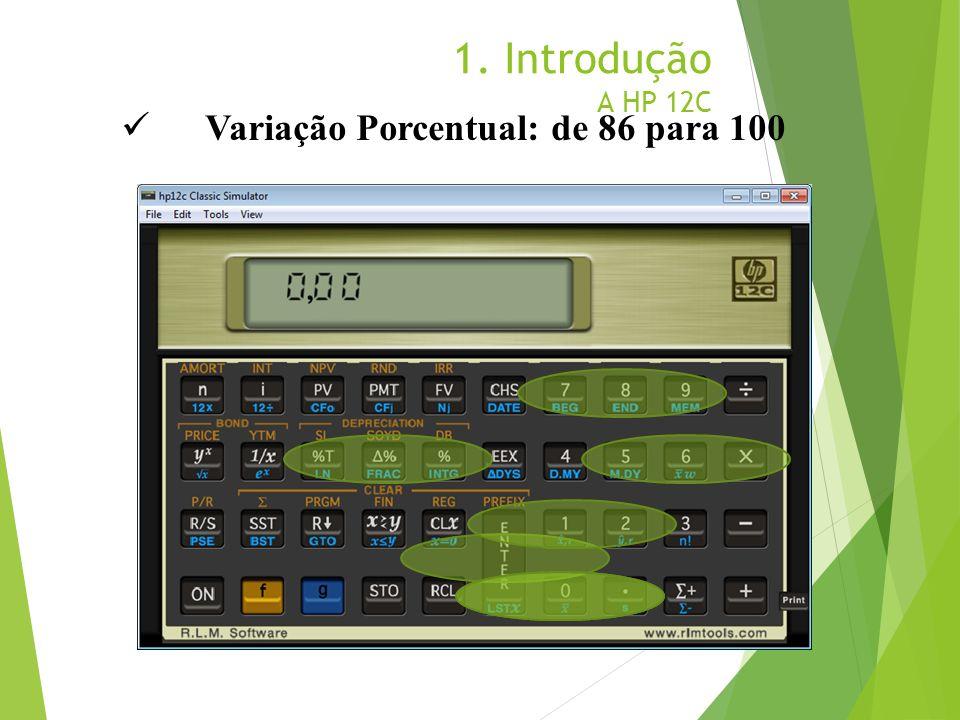 1. Introdução A HP 12C Variação Porcentual: de 86 para 100