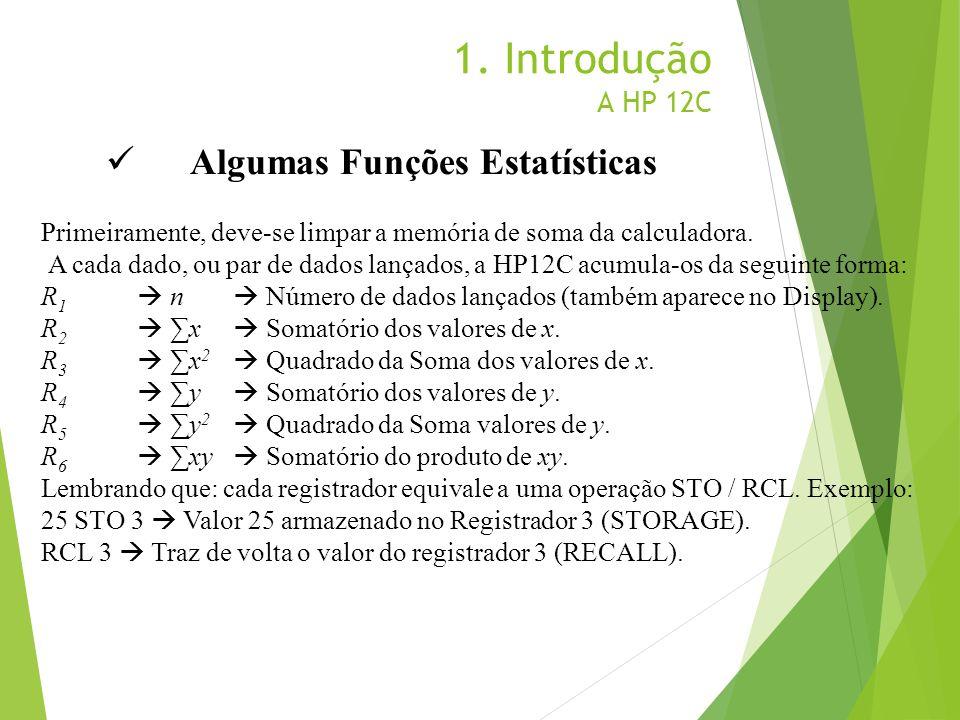 1. Introdução A HP 12C Algumas Funções Estatísticas Primeiramente, deve-se limpar a memória de soma da calculadora. A cada dado, ou par de dados lança
