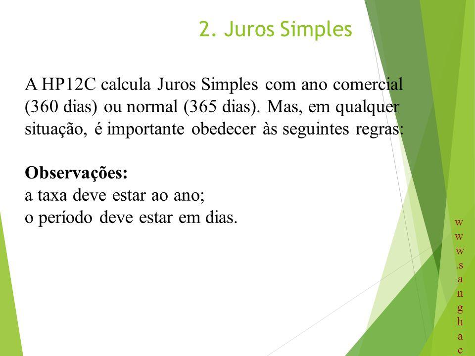 2. Juros Simples A HP12C calcula Juros Simples com ano comercial (360 dias) ou normal (365 dias). Mas, em qualquer situação, é importante obedecer às