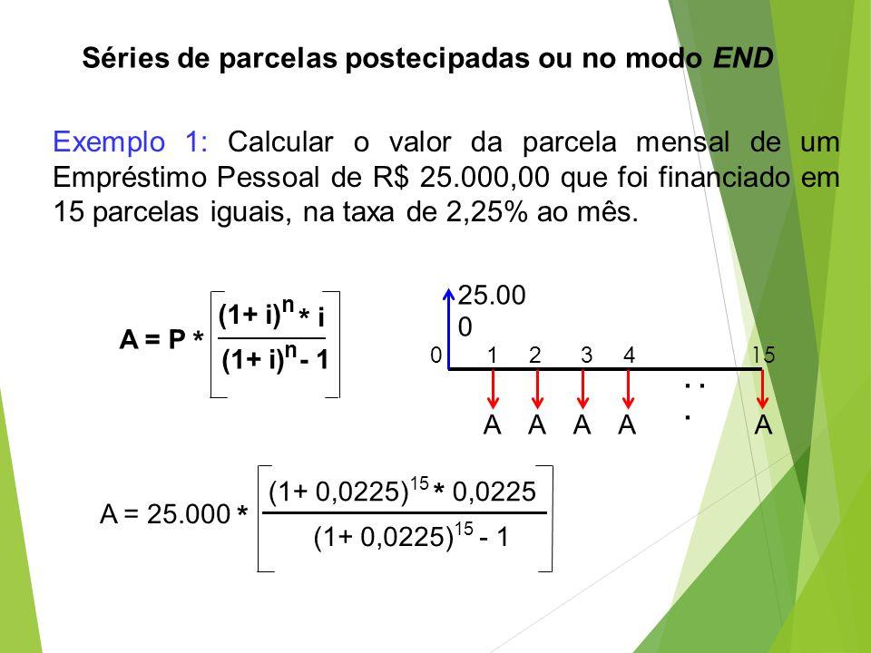 Séries de parcelas postecipadas ou no modo END Exemplo 1: Calcular o valor da parcela mensal de um Empréstimo Pessoal de R$ 25.000,00 que foi financia