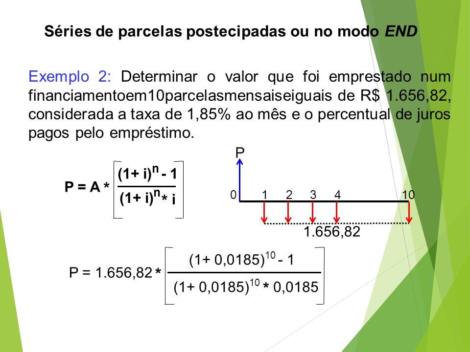 Séries de parcelas postecipadas ou no modo END Exemplo 2: Determinar o valor que foi emprestado num financiamentoem10parcelasmensaiseiguais de R$ 1.65