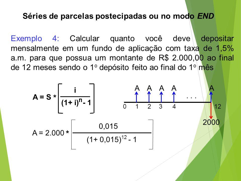 Séries de parcelas postecipadas ou no modo END Exemplo 4: Calcular quanto você deve depositar mensalmente em um fundo de aplicação com taxa de 1,5% a.