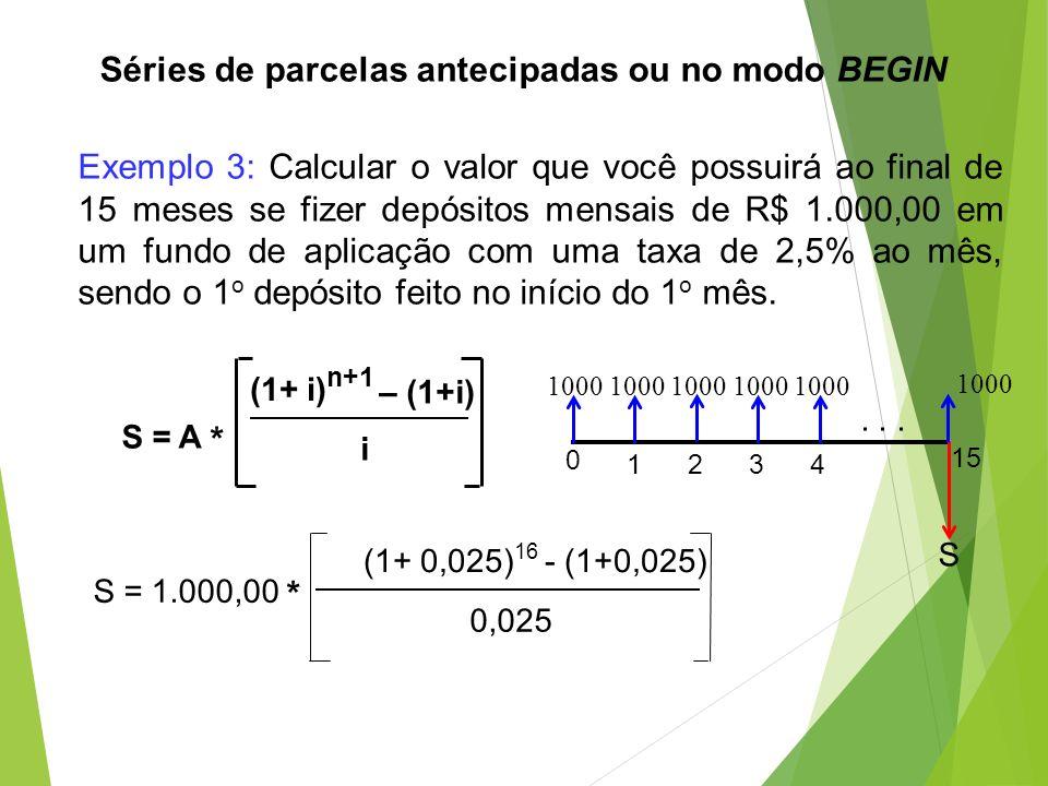 Exemplo 3: Calcular o valor que você possuirá ao final de 15 meses se fizer depósitos mensais de R$ 1.000,00 em um fundo de aplicação com uma taxa de