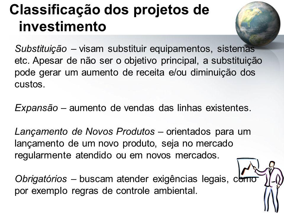 Classificação dos projetos de investimento Substituição – visam substituir equipamentos, sistemas etc. Apesar de não ser o objetivo principal, a subst