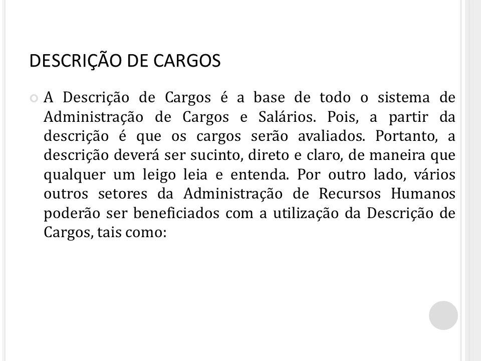 DESCRIÇÃO DE CARGOS A Descrição de Cargos é a base de todo o sistema de Administração de Cargos e Salários. Pois, a partir da descrição é que os cargo