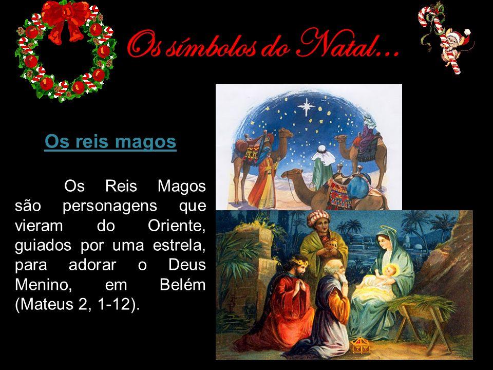 Os símbolos do Natal… Os reis magos Os Reis Magos são personagens que vieram do Oriente, guiados por uma estrela, para adorar o Deus Menino, em Belém